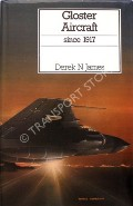 Gloster Aircraft since 1917  by JAMES, Derek N.