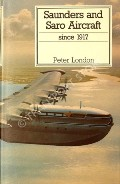 Saunders and Saro Aircraft since 1917  by LONDON, Peter