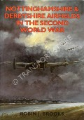 Nottinghamshire & Derbyshire Airfields in the Second World War  by BROOKS, Robin J.