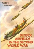 Sussex Airfields in the Second World War  by BROOKS, Robin J.