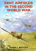 Kent Airfields in the Second World War  by BROOKS, Robin J.
