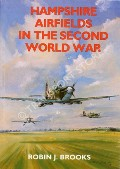 Hampshire Airfields in the Second World War  by BROOKS, Robin J.