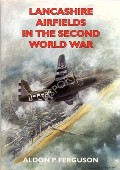 Lancashire Airfields in the Second World War  by FERGUSON, Aldon P.