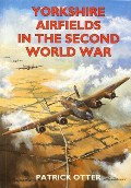 Yorkshire Airfields in the Second World War  by OTTER, Patrick