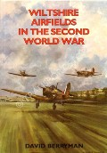 Wiltshire Airfields in the Second World War  by BERRYMAN, David