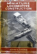 Book cover of Miniature Locomotive Construction  by AHERN, John H.