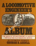 Book cover of A Locomotive Engineer's Album - The Saga of Steam Engines in America by ABDILL, George B.