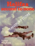 Halifax Second to None - The Handley Page Halifax by BINGHAM, Victor