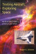 Testing Aircraft, Exploring Space  by BILSTEIN, Roger E.