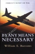 By Any Means Necessary - America's Secret Air War by BURROWS, William E.