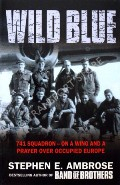 Wild Blue: 741 Squadron - On a Wing and a Prayer over Occupied Europe by AMBROSE, Stephen E.