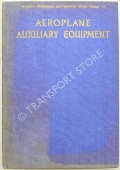 Aeroplane Auxiliary Equipment - Dealing with Fire-Extinguishing Equipment, Care and Maintenance of Batteries and Sparking Plugs, Ignition Screening Harness, De-Icing Equipment and the Maintenance of Parachutes by MOLLOY, E. (ed.)