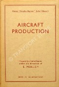 Aircraft Production - A practical survey of materials and processes used in the construction of Modern Aircraft.  Intended for all engaged in aircraft factories and assembly shops by MOLLOY, E. (ed.)
