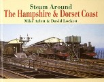 Steam Around the Hampshire & Dorset Coast  by ARLETT, Mike & LOCKETT, David