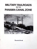 Book cover of Military Railroads of the Panama Canal Zone  by SMALL, Charles S.