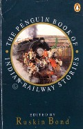 The Penguin Book of Indian Railway Stories  by BOND, Ruskin (ed.)