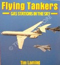 Flying Tankers - Gas Stations in the Sky  by LAMING, Tim