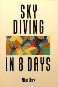 Sky Diving in 8 Days  by CLARK, Miles