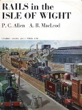 Book cover of Rails in the Isle of Wight  by ALLEN, P.C. & MACLEOD, A.B.