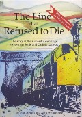Book cover of The Line that Refused to Die - The story of the successful campaign to save the Settle and Carlisle Railway by ABBOTT, Stan & WHITEHOUSE, Alan