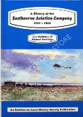 A History of the Eastbourne Aviation Aircraft Company 1911 - 1924  by McMAHON, Lou & PARTRIDGE, Michael