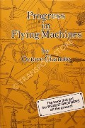 Progress in Flying Machines  by CHANUTE, Octave