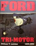 The Ford Tri-Motor 1926 - 1992  by LARKINS, William T.