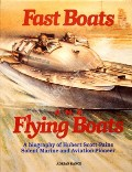 Fast Boats and Flying Boats - A biography of Hubert Scott-Paine, Solent Marine and Aviation Pioneer by RANCE, Adrian