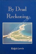By Dead Reckoning - Recollections of a Master Navigator by LEWIS, Ralph