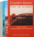 The First Croydon Airport 1915 - 1928 / The Great Days - Croydon Airport 1928 - 1939 / Croydon Airport and the Battle of Britain 1939 -1940 / Croydon Airport: From War to Peace by LEARMONTH, Bob; NASH, Joanna & CLUETT, Douglas