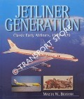 Jetliner Generation: Classic Early Airliners 1958 - 1979 by BOWMAN, Martin W.