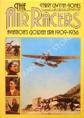 The Air Racers - Aviation's Golden Era 1909 - 1936 by GWYNN-JONES, Terry
