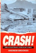 Crash! - Military Aircraft Disasters, Accidents and Incidents by BROOKES, Andrew