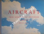 Aircraft - From Airship to Jet Propulsion 1908 - 1948 by DICKSON, Bonner W.A.