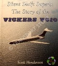 Silent Swift Superb: The Story of the Vickers VC10  by HENDERSON, Scott