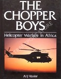 The Chopper Boys - Helicopter Warfare in Africa by VENTER, Al J.
