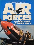 The Illustrated History of Air Forces of World War 1 and World War 2 by CHANT, Chris