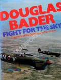 Fight For The Sky - The Story of the Spitfire and Hurricane by BADER, Douglas