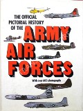 The Official Pictorial History of the Army Air Forces  by Historical Office of the Army Air Forces