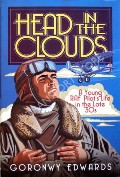 Head in the Clouds - A Young RAF Pilot's Life in the Late '30s by EDWARDS, Goronwy