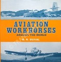 Aviation Workhorses Around the World  by DUVAL, G.R.