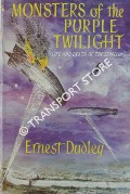 Monsters of the Purple Twilight - Life and Death of the Zeppelins by DUDLEY, Ernest