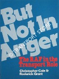But Not in Anger - The RAF in the Transport Role by COLE, Christopher & GRANT, Roderick