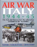 Air War Italy 1944-45 - The Axis Air Forces from the Liberation of Rome to the Surrender by BEALE, Nick; D'AMICO, Ferdinando & VALENTINI, Gabriele