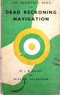 The Observer's Book of Dead Reckoning Navigation  by ALLAN, W.J.D. & ALEXANDER, William
