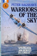 Warriors of the Sky - Springbok Air Heroes in Combat by BAGSHAWE, Peter