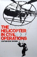 The Helicopter in Civil Operations  by BROWN, Captain Eric