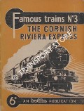 Famous Trains No. 3: The Cornish Riviera Express - Paddington, Plymouth, Newquay, St. Ives and Penzance (Western Region) by ALLEN, G. Freeman