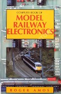 Complete Book of Model Railway Electronics  by AMOS, Roger