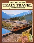 The Atlas of Train Travel  by HOLLINGSWORTH, J.B.